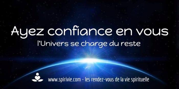 Ayez confiance en vous l'univers se charge du reste